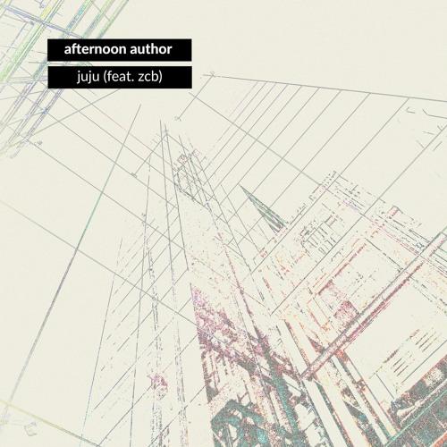 Afternoon Author - Juju (feat. zcb) (artwork faeton music)