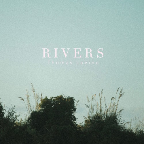 Thomas LaVine - Rivers (artwork faeton music)